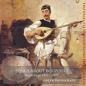 Image for 'Songs About Bouzouki Recordings 1932-1959'