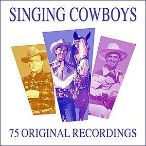 Image for 'Singing Cowboys - All Time Greats - 75 Original Recordings'