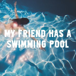 Image for 'My Friend Has a Swimming Pool'