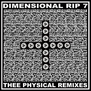 Image for 'Dimensional Rip 7: Thee Physical Remixes'