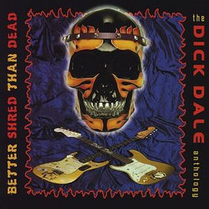 Image for 'Better Shred Than Dead: The Dick Dale Anthology'
