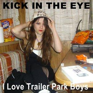 Image for 'KICK in the EYE - I Love Trailer Park Boys'