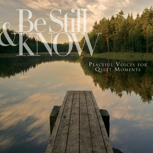 Image for 'Be Still & Know: Peaceful Voices For Quiet Moments'