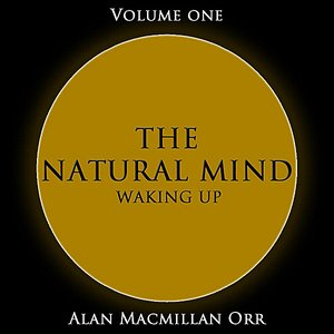 Image for 'The Natural Mind - Waking Up, Vol. 1'