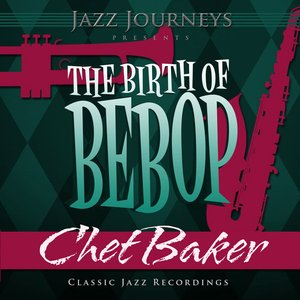 Image for 'Jazz Journeys Presents the Birth of Bebop - Chet Baker'