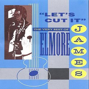 Bild för 'Let's Cut It - The Very Best Of Elmore James'