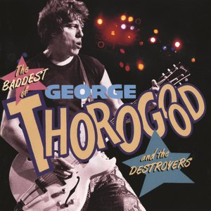 Image for 'The Baddest of George Thorogood and the Destroyers'
