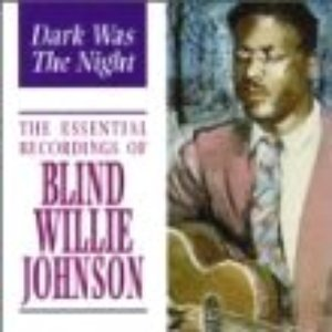 Image for 'Dark Was The Night: The Essential Recordings Of Blind Willie Johnson'