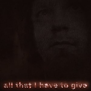 Image for 'all that i have to give'