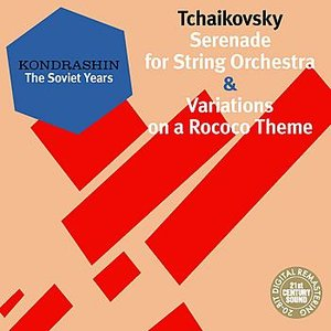 Bild för 'Kondrashin: The Soviet Years. Tchaikovsky: Serenade for String Orchestra & Variations on a Rococo Theme'