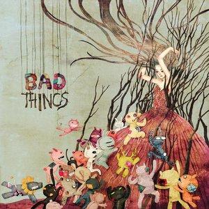Immagine per 'Bad Things'