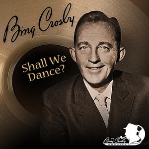 Image for 'Bing Crosby: Shall We Dance?'