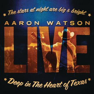 Image for 'Deep In The Heart Of Texas: Aaron Watson Live'