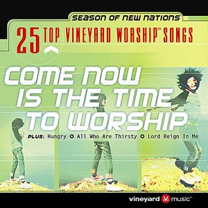 Image for '25 Top Vineyard Worship Songs (Come Now Is The Time To Worship)'