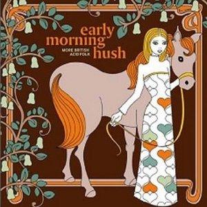 Bild för 'Early Morning Hush: Notes From The UK Folk Underground 1969-1976'