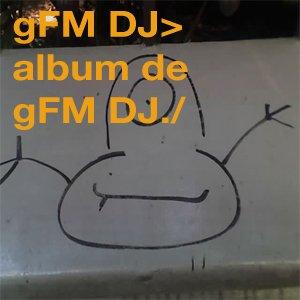 Image for 'Album de gFM DJ'