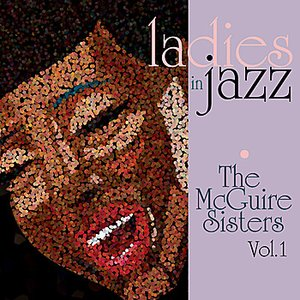 Image for 'Ladies in Jazz - The McGuire Sisters Vol 1'