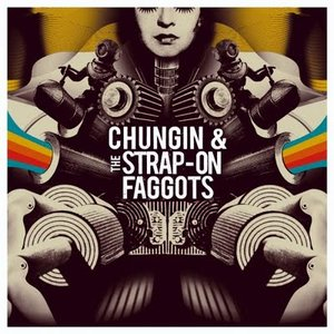 Image for 'Chungin & The Strap-On Faggots'
