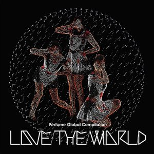 "Image for 'Perfume Global Compilation ""LOVE THE WORLD""'"