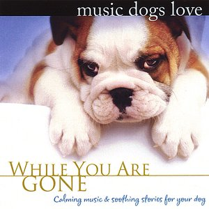 Image for 'Music Dogs Love: While You Are Gone'
