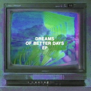 Image pour 'Dreams of Better Days EP'