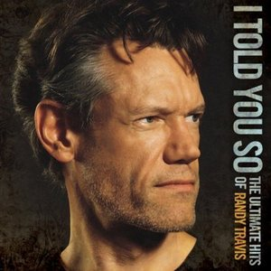 Bild für 'I Told You So - The Ultimate Hits Of Randy Travis'