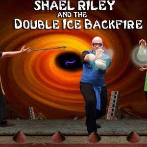 Image for 'Shael Riley and the Double Ice Backfire'