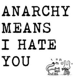 Imagem de 'Anarchy Means I Hate You'