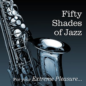 Image for 'Fifty Shades Of Jazz...... For Your Extreme Pleasure'