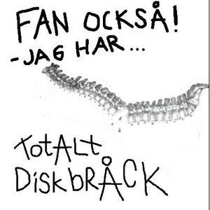 Image for 'Fan också! Jag har... Totalt Diskbråck'