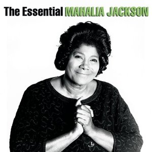 Image for 'Mahalia - The Essential Mahalia Jackson'