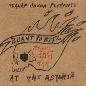 Bild für 'Burnt To Bitz At The Astoria'