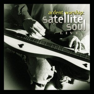 Image for 'Ardent Worship: Satellite Soul'