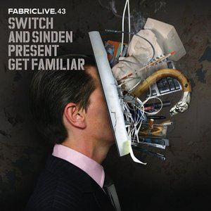Image for 'FabricLive 43: Switch & Sinden Present: Get Familiar Mixed by Sinden'