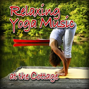 Image for 'Relaxing Yoga Music at the Cottage (Nature Sounds and Music)'
