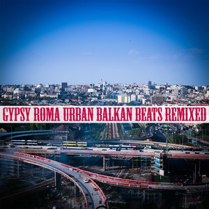 Immagine per 'Gypsy Roma Urban Balkan Beats Remixed'