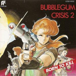 Image for 'Bubblegum Crisis 2: Born to Kill'