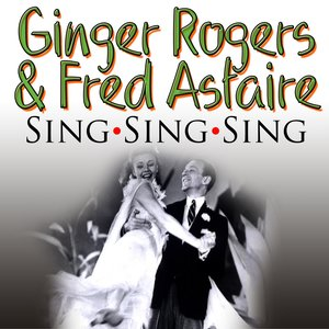 Image for 'Ginger Rogers Meets Fred Astaire, Vol. 1 (Sing Sing Sing)'