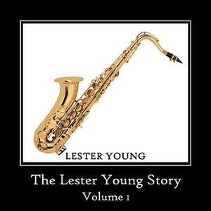 Image for 'The Lester Young Story Volume 1'