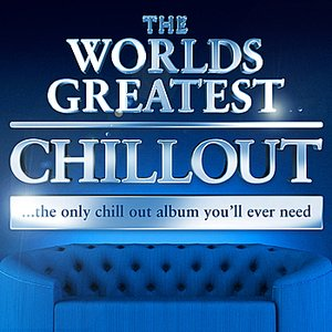 Image for 'The Worlds Greatest Chillout - the only chill out album you'll ever need (Super Chilled Deluxe Version)'