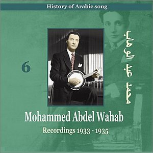 Image for 'Mohammed Abdel Wahab Vol. 6 / History of Arabic Song [Recordings 1933-1935]'
