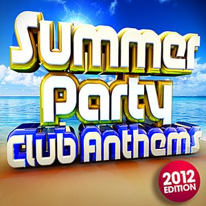 Imagem de 'Summer Party Club Anthems 2012 - 30 Massive Ibiza, Magaluf, Ayia Napa, Zante, Malia Dance Floorfillers'