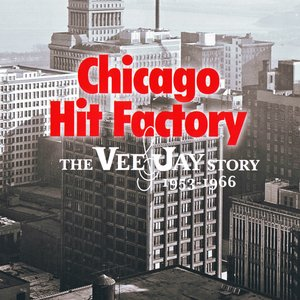 Image for 'Chicago Hit Factory - The Vee-Jay Story 1953-1966'
