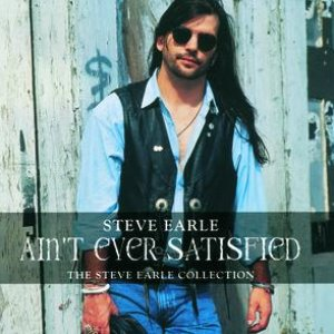 Image for 'Ain't Ever Satisfied: The Steve Earle Collection'
