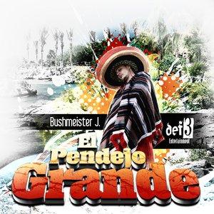 Image for 'Bushmeister.J - El Pendejo Grande'