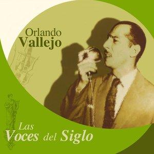 Image for 'Las Voces del Siglo: Orlando Vallejo'