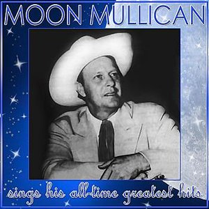 Image for 'Moon Mullican Sings His All-Time Greatest Hits'