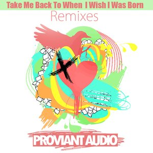 Image for 'Take Me Back To When I Wish I Was Born - Remixes'