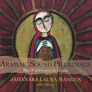 Image for 'Aramaic Sound Pilgrimage - Holy Wanderings In The Ecstatic'