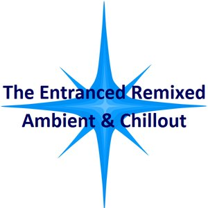 Image for 'The Entranced Remixed - Ambient & Chillout'